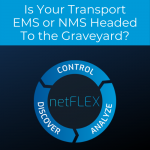 Is Your Transport EMS or NMS Headed To the Graveyard (or Already There)?