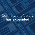 Take a Virtual Tour of Our Recently Expanded Network Factory!